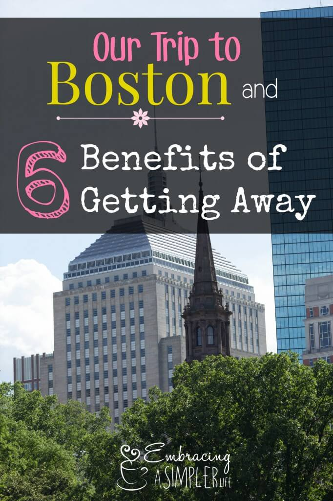 Our trip to Boston and 6 Benefits of Getting Away