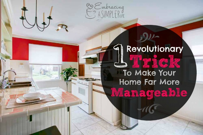 one revolutionary trick to make your home far more manageable