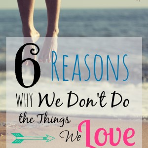 6 reasons why we don't do the things we love_pinterest