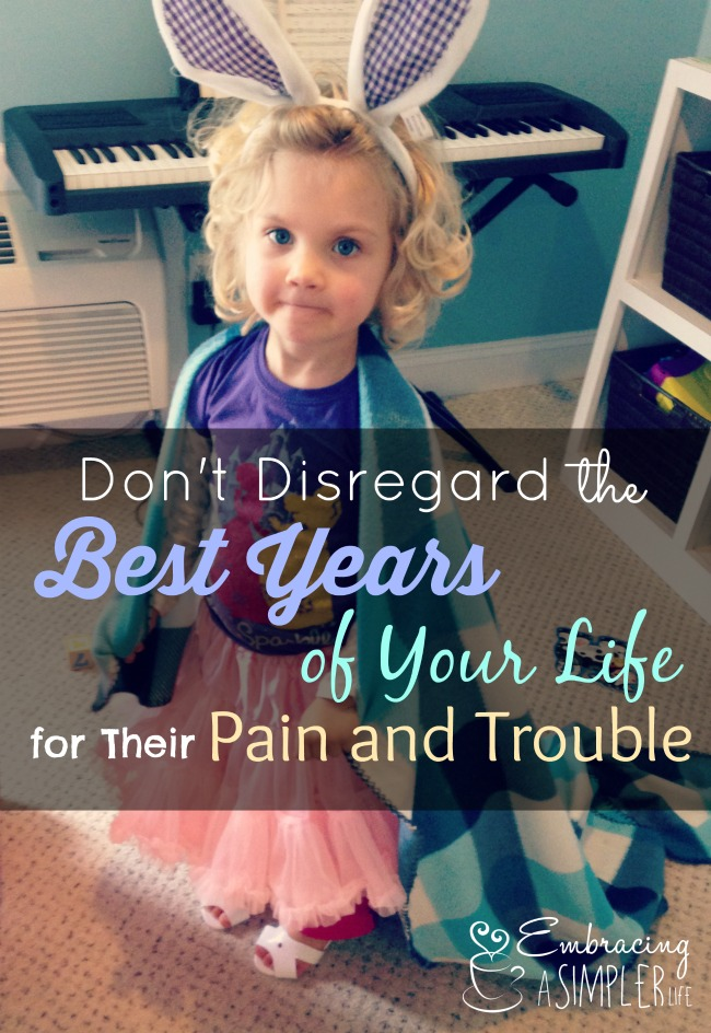 don't disregard the best years of your life for their pain and suffering