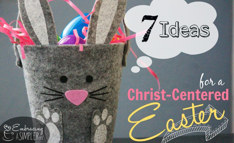 7 Ideas For A Christ Centered Easter
