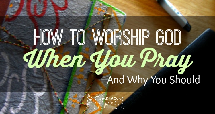 how to worship God when you pray and why you should FB