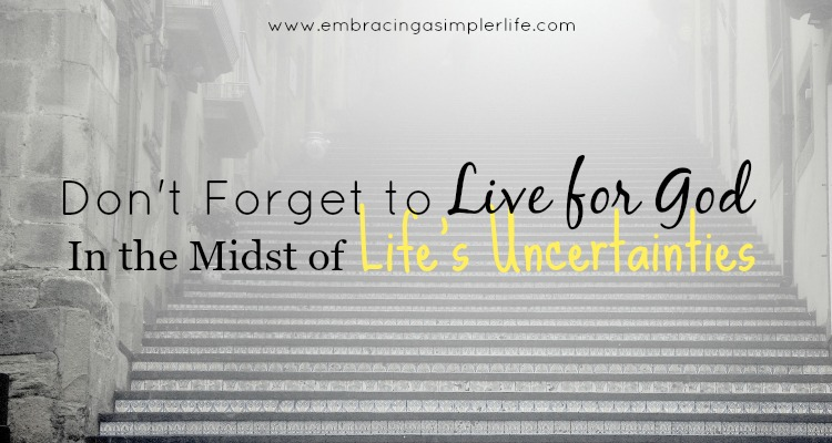Don't forget to live for God in the Midst of Life's Uncertainties FB